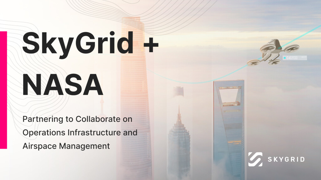 SkyGrid and NASA Collaborate to Accelerate Deployment of Advanced Air Mobility