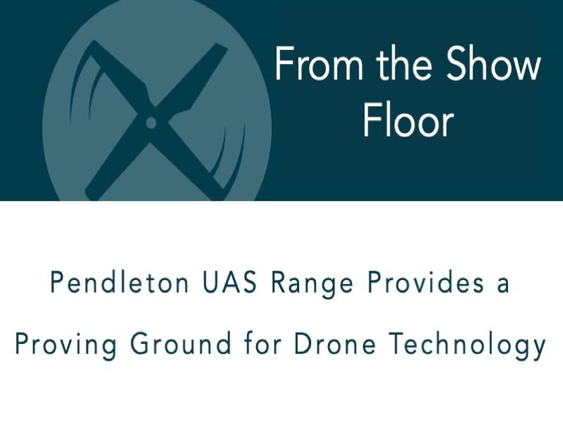 Pendleton UAS Range Provides a Proving Ground for Drone Technology